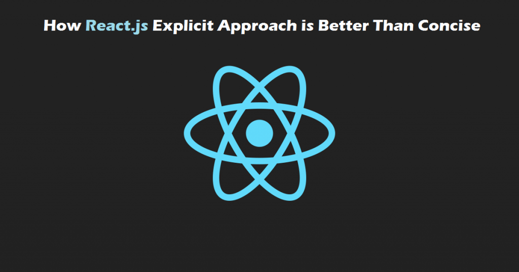 How React.js Explicit Approach is Better Than Concise