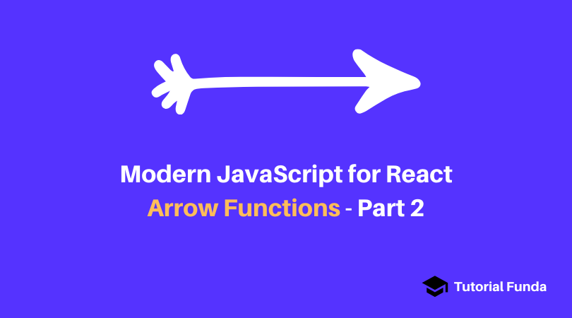 Modern JavaScript for React: Arrow Functions