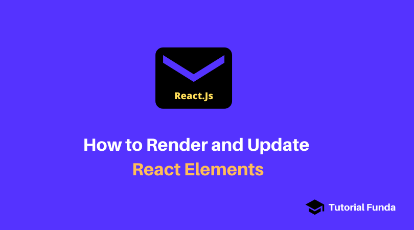How to Render and Update React Elements